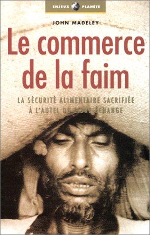 le-commerce-de-la-faim-la-scurit-alimentaire-sacrifie--l-39-autel-du-libre-change