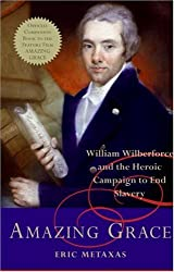 [Amazing Grace: William Wilberforce and the Heroic Campaign to End Slavery] (By: Eric Metaxas) [published: February, 2007]