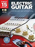 First 15 Lessons - Electric Guitar: A Beginner's Guide, Featuring Step-By-Step Lessons with Audio, Video, and Popular Songs!