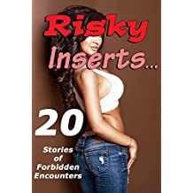Risky Inserts… 20 Stories of Forbidden Encounters! (English Edition)