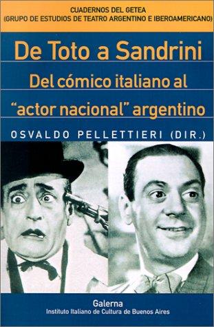 """De Toto A Sandrini: Del Comico Italiano Al """"Actor Nacional"""" Argentino (Cuadernos del Getea)"""