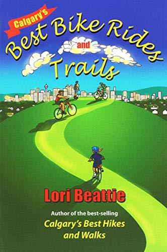 Calgary's Best Bike Rides and Trails por Lori Beattie