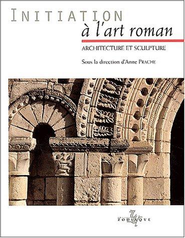 Initiation à l'art roman : Architecture et sculpture par Danielle V. Johnson