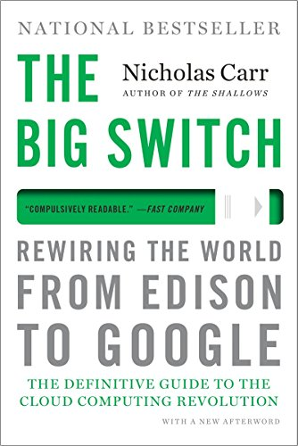 The Big Switch: Rewiring the World, from Edison to Google by Nicholas Carr (25-Jun-2013) Paperback