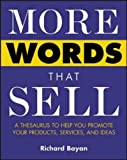 More Words That Sell: A Thesaurus to Help You Promote Your Products, Services and Ideas