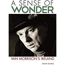 A Sense Of Wonder: Van Morrison's Ireland by David Burke (2013-10-01)