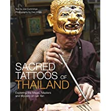 Sacred Tattoos of Thailand: Unveiling the Magic, Power and Mystery of Thailand's Ancient Tattoos