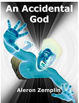 An Accidental God: The Evolution of Religion, or How a Boy from the Dawn of Civilization Became the God of Jews, Christians, and Muslims (English Edition) de [Zemplin, Aleron]