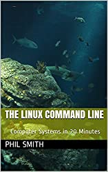 The Linux Command Line (Computer Systems in 20 Minutes Book 1) (English Edition)