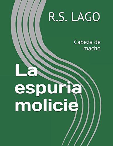 La espuria molicie: Cabeza de macho por R.S. LAGO