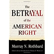 The Betrayal of the American Right by Murray N. Rothbard (2007-08-31)