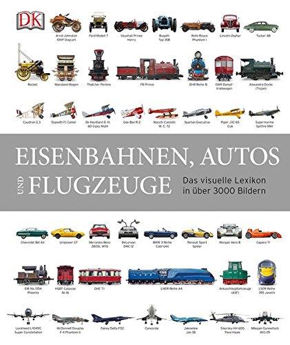 Eisenbahnen, Autos und Flugzeuge - Visuelles Lexikon in über 3000 Bildern