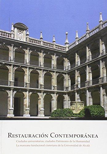 Restauración Contemporánea: Ciudades universitarias, ciudades Patrimonio de la Humanidad. La manzana fundacional cisneriana de la Universidad de Alcalá (Otras Publicaciones)