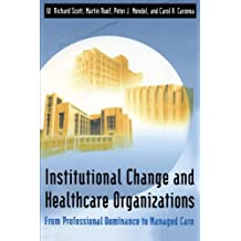 Institutional Change and Healthcare Organizations: From Professional Dominance to Managed Care