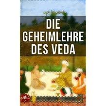 Die Geheimlehre des Veda: Die Weisheit des Ostens - Ausgewählte Texte der Upanishaden