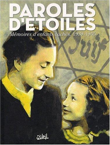 Paroles d'étoiles : Mémoires d'enfants cachés, 1939-1945