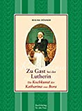 Zu Gast bei der Lutherin: Die Kochkunst der Katharina von Bora
