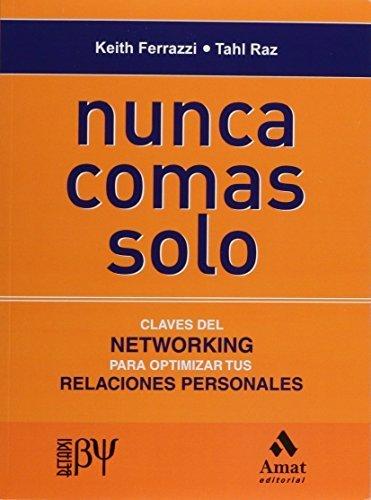 Nunca Comas Solo, Claves del NETWORKING para Optimizar tus Relaciones Personales (Spanish Edition) by Keith FERRAZZI (2009-06-26)