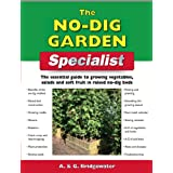 The No Dig Garden Specialist: The Essential Guide to Growing Vegetables, Salads and Soft Fruit in Raised No-dig Beds