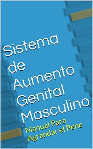 Sistema de Aumento Genital Masculino: Manual Para Agrandar el Pene (Spanish Edition)