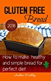 Free Gluten Bread: How To Make Healthy And Simple Bread For Busy Man 2018.  20 Simple Free Gluten Recipes In 30 Mintues Or Less