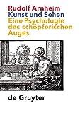 Kunst und Sehen: Eine Psychologie des schöpferischen Auges - Rudolf Arnheim