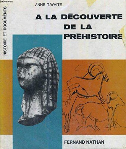 A la découverte de la préhistoire. par WHITE Anne T. (Relié)