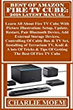 BEST OF AMAZON FIRE TV  CUBE: 2018 Latest Manual: Learn All About Fire TV Cube With Picture Illustration: Setup, Update, Restart, Pair Bluetooth Device, ... Devices, Controlling... (English Edition)