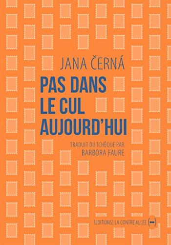 Pas dans le cul aujourd'hui: Lettre à Egon Bondy (Les périphéries) par Jana Černá