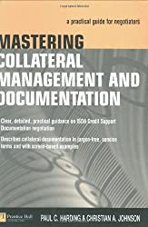 Mastering Collateral Management and Documentation: A Practical Introduction (Market editions)