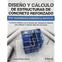 Diseno y calculo de estructuras de concreto reforzado/Design and calculation of reinforced concrete structures: Por Resistencia Maxima Y Servicio/for Maximum Strength and Service