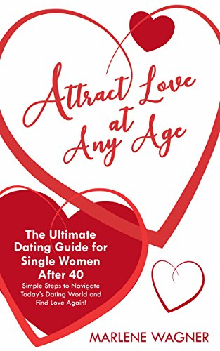 attract-love-at-any-age-the-ultimate-dating-guide-for-single-women-over-40-english-edition