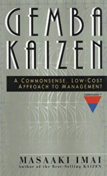 Gemba Kaizen: A Commonsense, Low-Cost Approach to Management by [Imai, Masaaki]