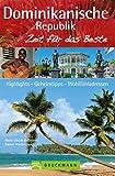 Reiseführer Dominikanische Republik - Zeit für das Beste: Highlights - Geheimtipps - Wohlfühladressen in Santo Domingo und gesamter Domrep. Mit Tipps für die Karibik und Atlantikinseln