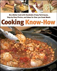 Cooking Know-How: Be a Better Cook with Hundreds of Easy Techniques, Step-by-Step Photos, and Ideas for Over 500 Great Meals by Bruce Weinstein (2009-03-13)