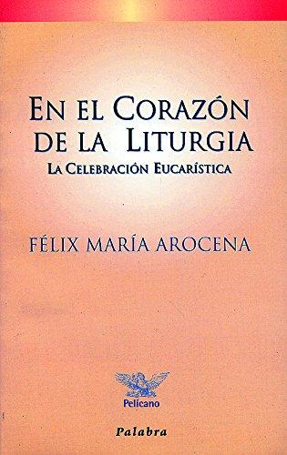 En el corazón de la liturgia (Pelícano) por Félix María Arocena