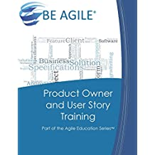 Product Owner and User Story Training: Part of the Agile Education Series: Volume 2