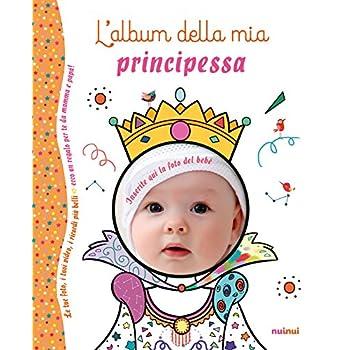 L'album Della Mia Principessa. Ediz. A Colori