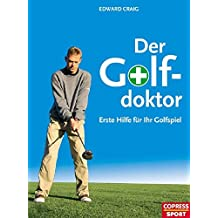 Der Golf-Doktor: Erste Hilfe für Ihr Golfspiel