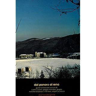 Dal Panaro al Reno. Guida turistica dei comuni di : Castel d'Aiano, Gaggio Montano, Guiglia, Marano sul Panaro, Montese, Vergato e Zocca.