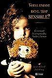 Votre enfant est-il trop sensible ?