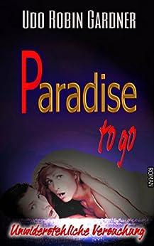 Paradise to go: Unwiderstehliche Versuchung von [Gardner, Udo Robin]