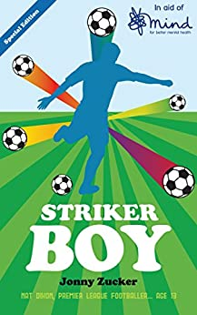 Striker Boy (in aid of Mind): A gripping thriller set in the world of Premier League football by [Zucker, Jonny]