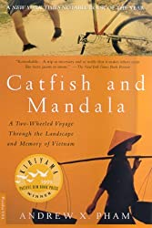 [ [ [ Catfish and Mandala: A Two-Wheeled Voyage Through the Landscape and Memory of Vietnam[ CATFISH AND MANDALA: A TWO-WHEELED VOYAGE THROUGH THE LANDSCAPE AND MEMORY OF VIETNAM ] By Pham, Andrew X. ( Author )Sep-02-2000 Paperback