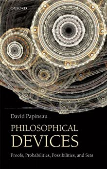 Philosophical Devices: Proofs, Probabilities, Possibilities, and Sets by [Papineau, David]