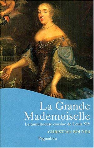 La Grande Mademoiselle : La Tumultueuse cousine de Louis XIV par Christian Bouyer