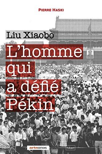 Liu Xiaobo: L'homme qui a défié Pékin (French Edition)