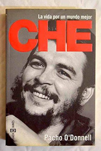 Che - la vida por un mundo mejor (Biografias Y Memorias) por Pacho O`donnell