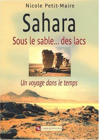 Sahara. Sous le sable... des lacs : Un voyage dans le temps par Nicole Petit-Maire