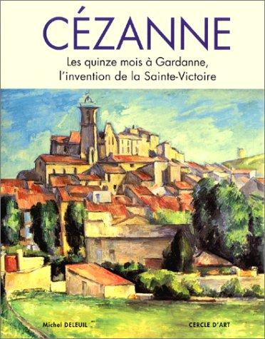 Paul Cézanne. Les Quinze Mois à Gardanne, l'invention de la Sainte-Victoire